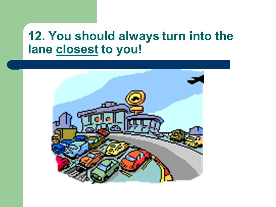 11. You should signal 100 feet before making a turn.