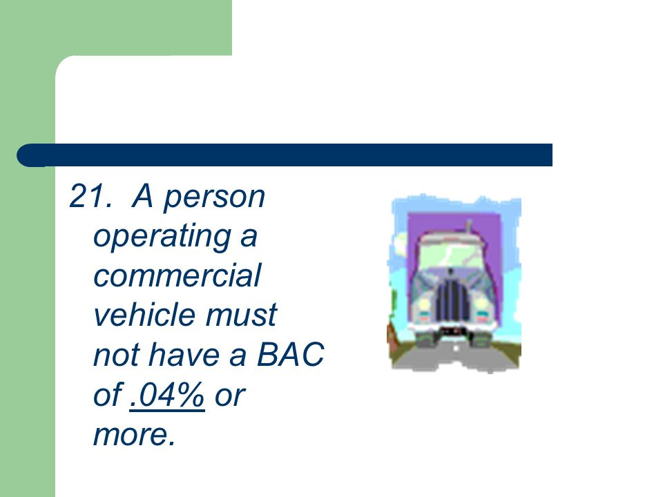 20. An adults BAC would have to be.08% or more to be considered DUI.