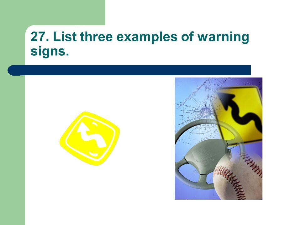 26. List three examples of regulatory signs.