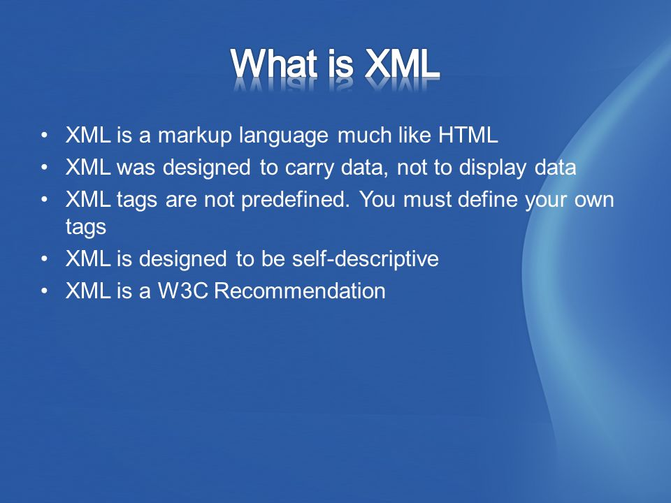 XML is a markup language much like HTML XML was designed to carry data, not to display data XML tags are not predefined.