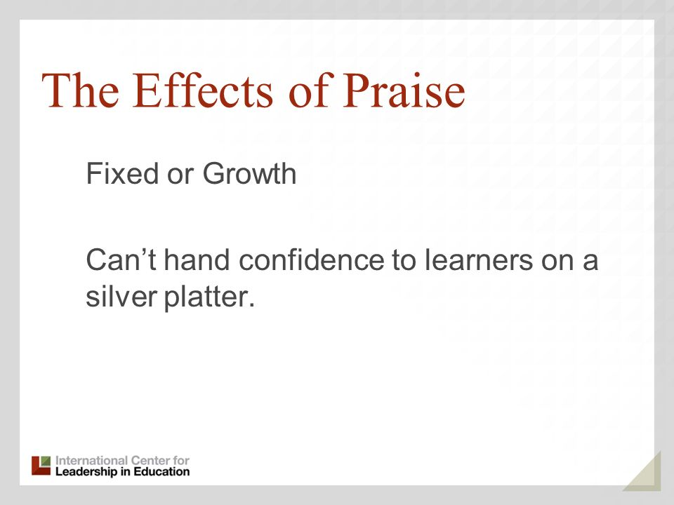 The Effects of Praise Fixed or Growth Cant hand confidence to learners on a silver platter.