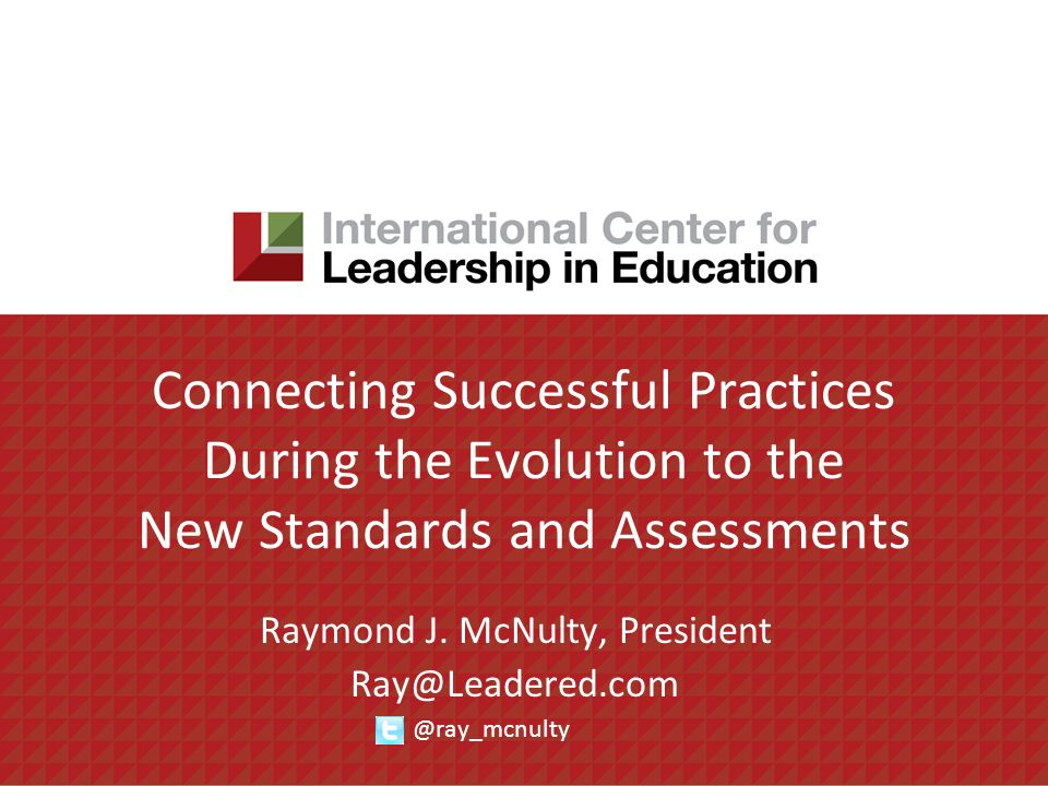 Connecting Successful Practices During the Evolution to the New Standards and Assessments Raymond J.