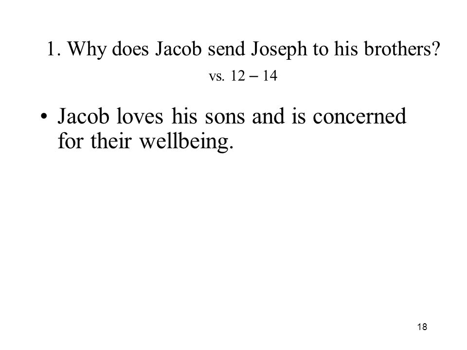 18 1. Why does Jacob send Joseph to his brothers.