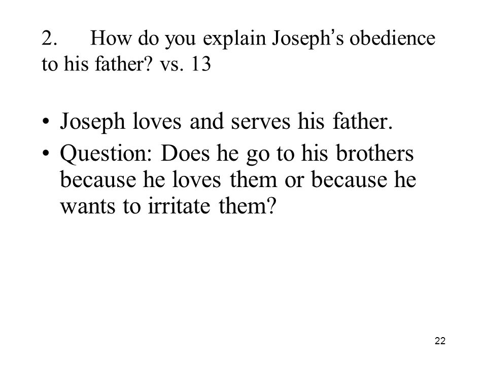22 2.How do you explain Joseph s obedience to his father.