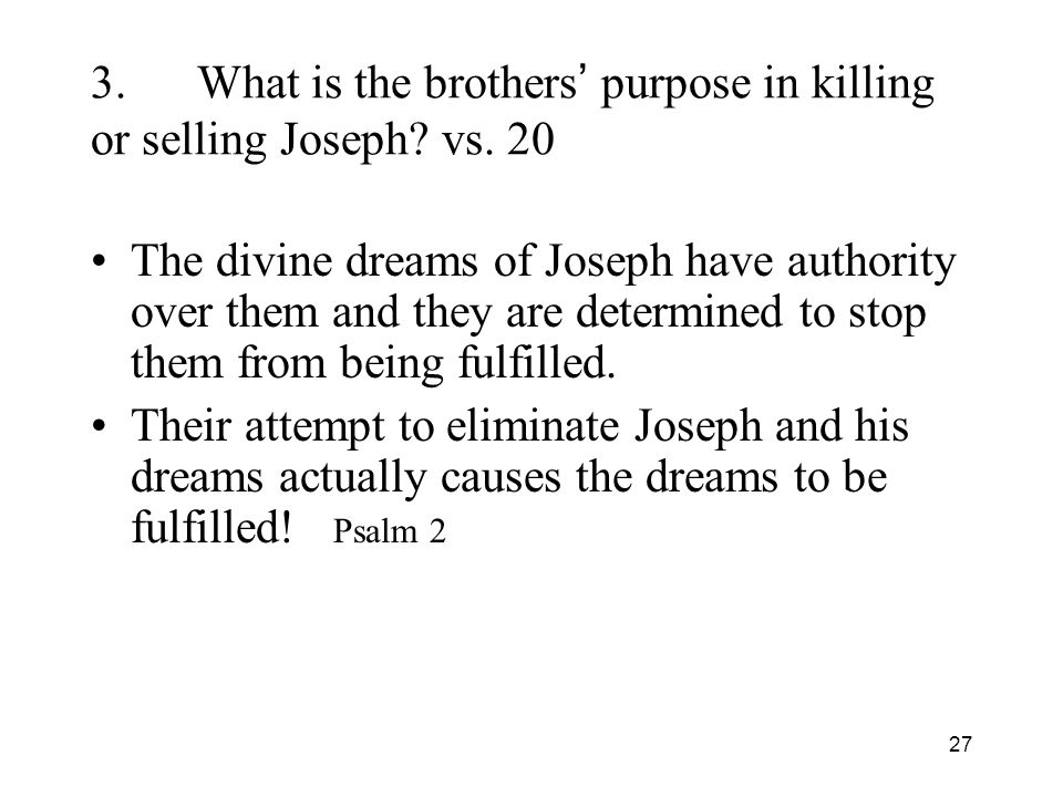 27 3.What is the brothers purpose in killing or selling Joseph.