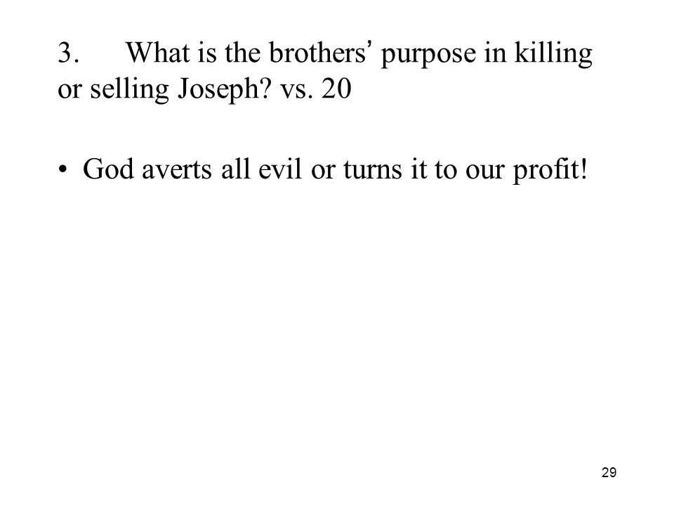29 3.What is the brothers purpose in killing or selling Joseph.