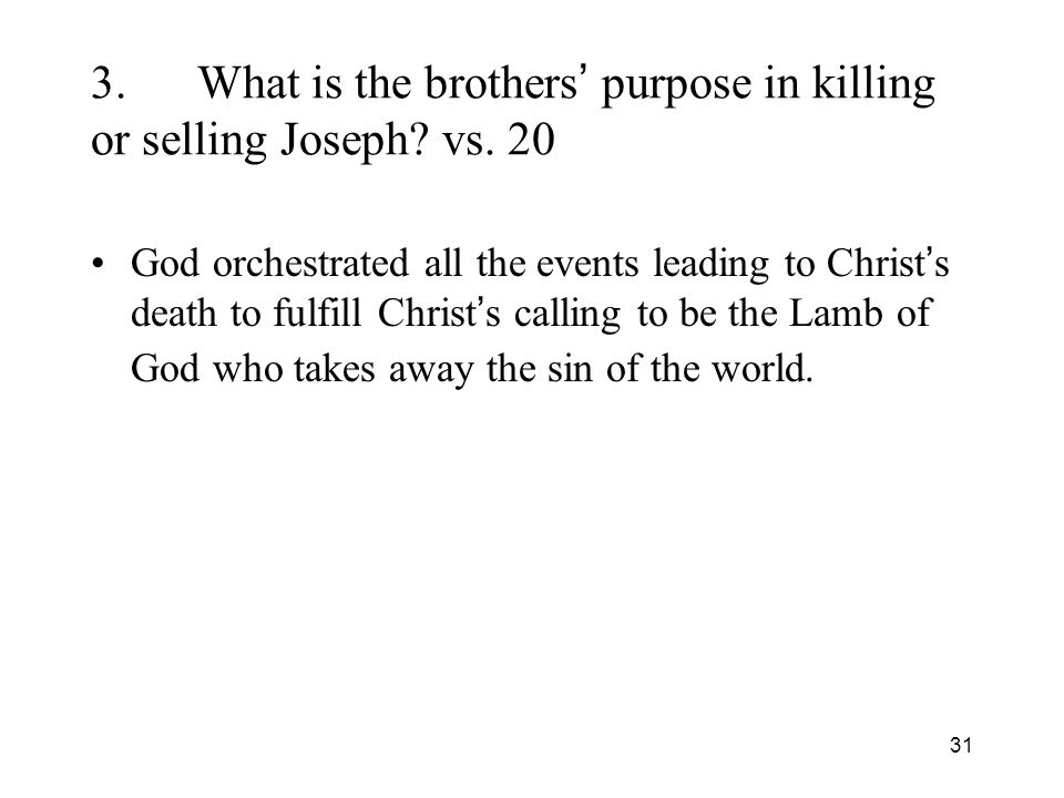 31 3.What is the brothers purpose in killing or selling Joseph.
