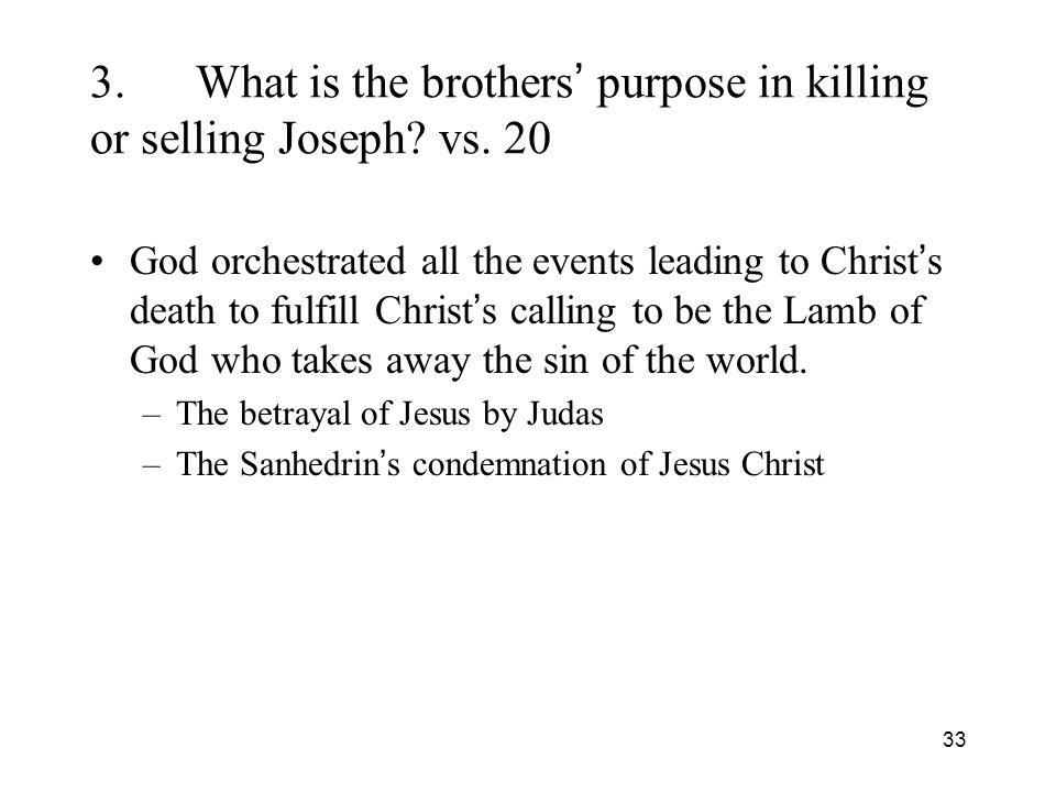 33 3.What is the brothers purpose in killing or selling Joseph.