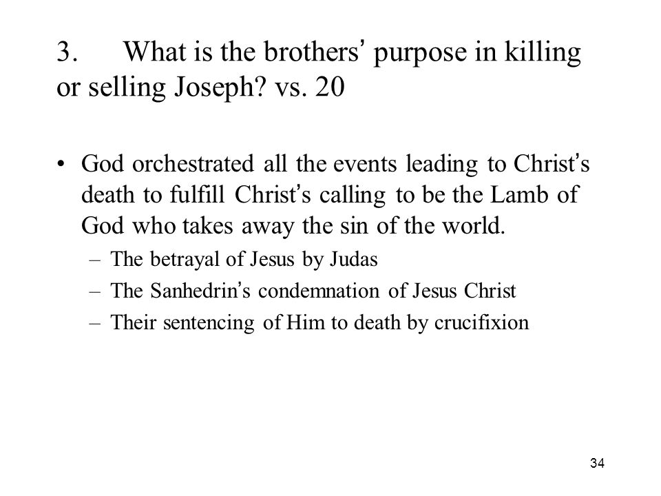 34 3.What is the brothers purpose in killing or selling Joseph.
