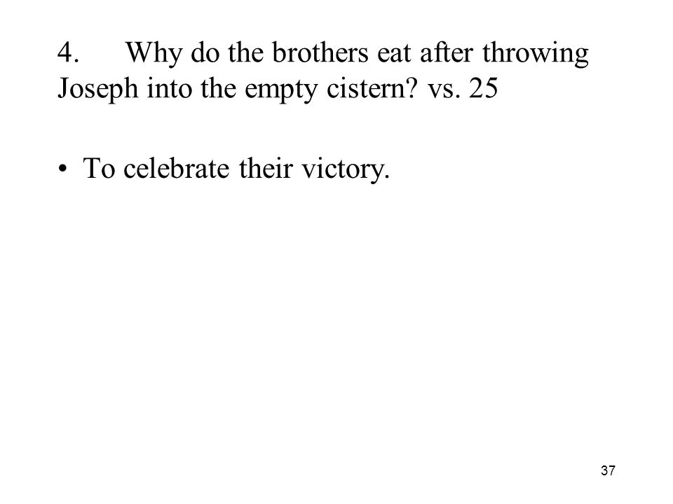 37 4.Why do the brothers eat after throwing Joseph into the empty cistern.
