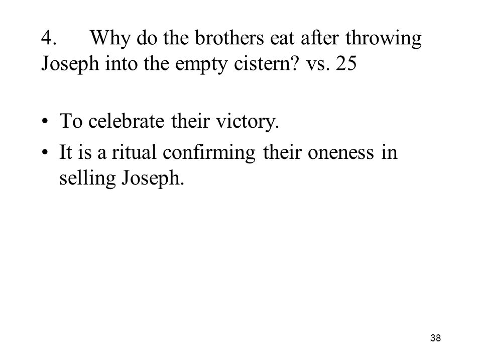 38 4.Why do the brothers eat after throwing Joseph into the empty cistern.