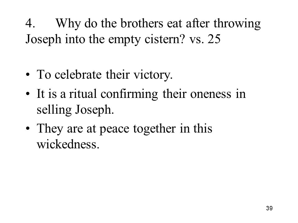 39 4.Why do the brothers eat after throwing Joseph into the empty cistern.