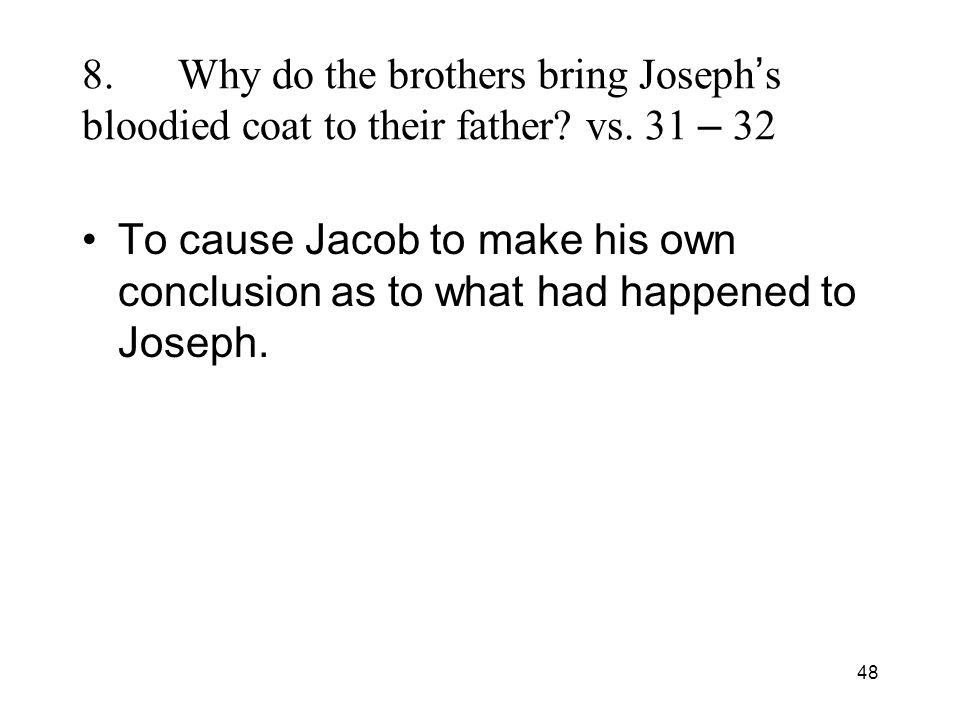 48 8.Why do the brothers bring Joseph s bloodied coat to their father.