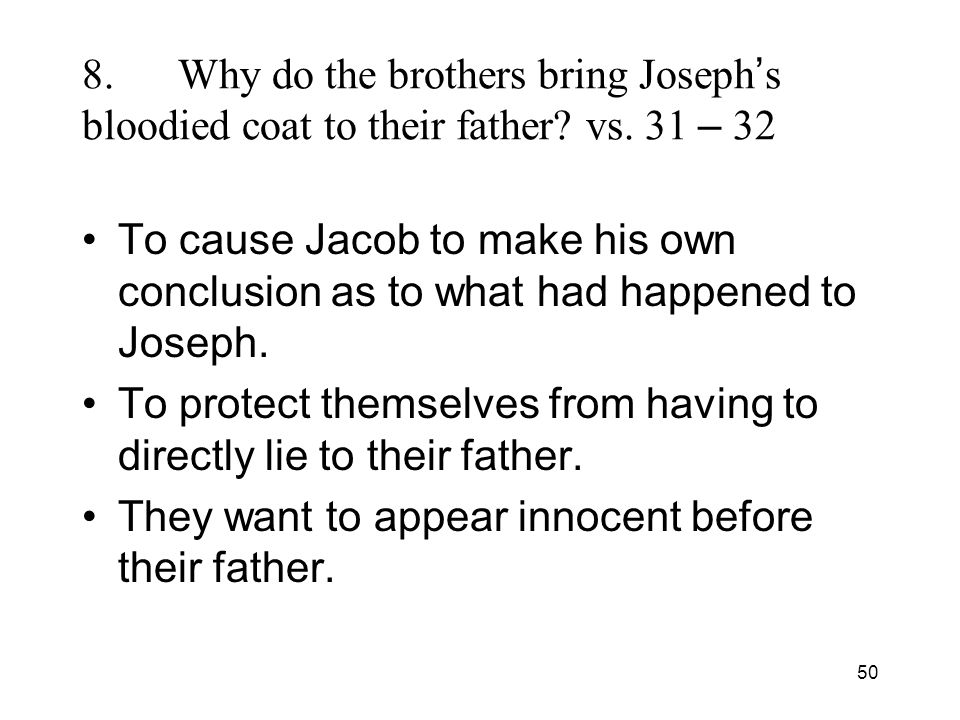 50 8.Why do the brothers bring Joseph s bloodied coat to their father.