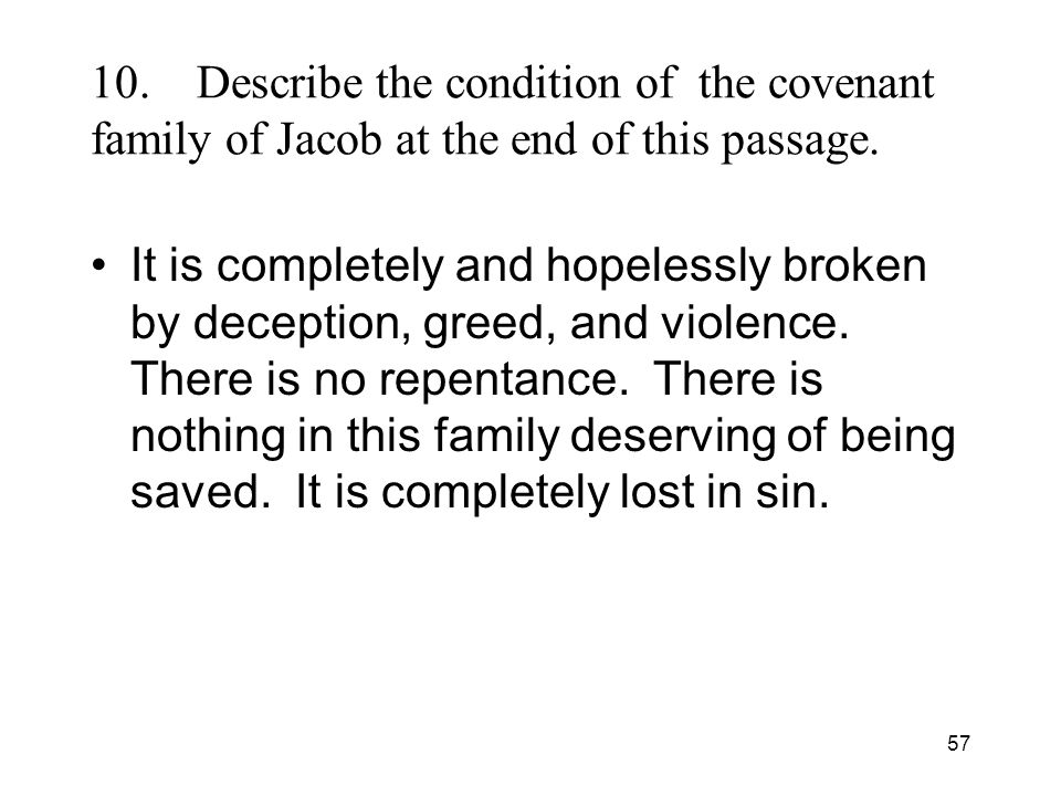 57 10.Describe the condition of the covenant family of Jacob at the end of this passage. It is completely and hopelessly broken by deception, greed, a