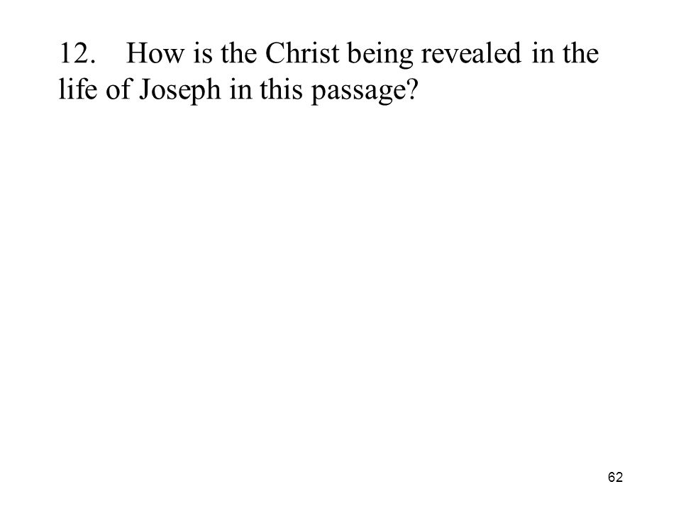 62 12.How is the Christ being revealed in the life of Joseph in this passage?