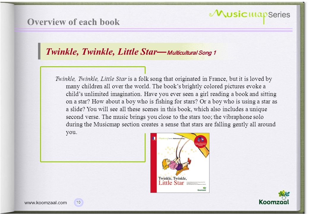 10 www.koomzaal.com Overview of each book Twinkle, Twinkle, Little Star Multicultural Song 1 Twinkle, Twinkle, Little Star is a folk song that origina