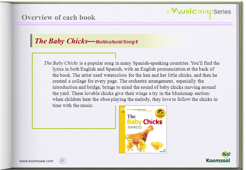 20 www.koomzaal.com Overview of each book The Baby Chicks Multicultural Song 6 The Baby Chicks is a popular song in many Spanish-speaking countries.