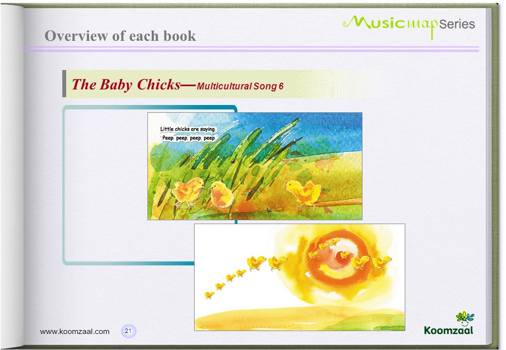 21 www.koomzaal.com Overview of each book The Baby Chicks Multicultural Song 6