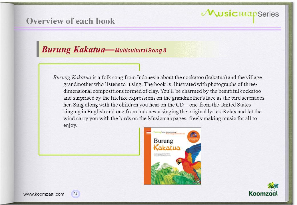 24 www.koomzaal.com Overview of each book Burung Kakatua Multicultural Song 8 Burung Kakatua is a folk song from Indonesia about the cockatoo (kakatua