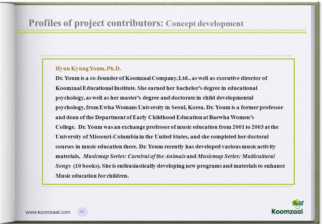 30 www.koomzaal.com Profiles of project contributors: Concept development Hyun Kyung Youm, Ph.D.
