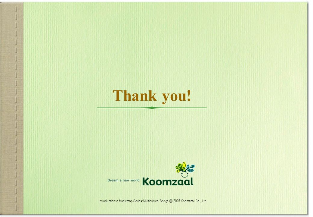 www.koomzaal.com 35 Thank you! Introduction to Musicmap Series: Multicultural Songs 2007 Koomzaal Co., Ltd.