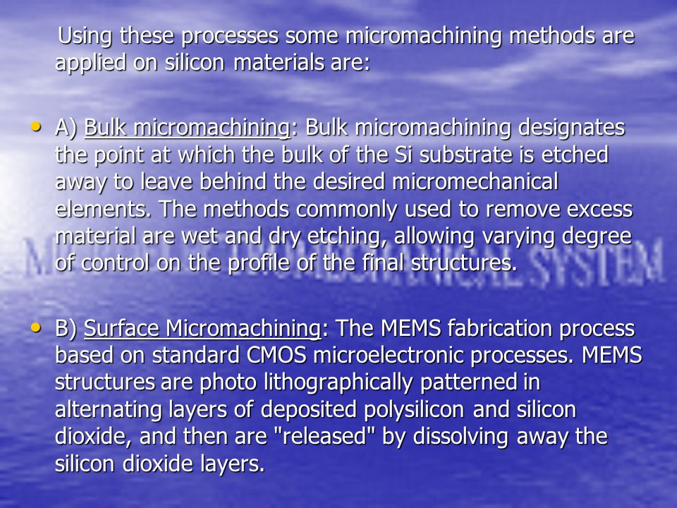Using these processes some micromachining methods are applied on silicon materials are: Using these processes some micromachining methods are applied