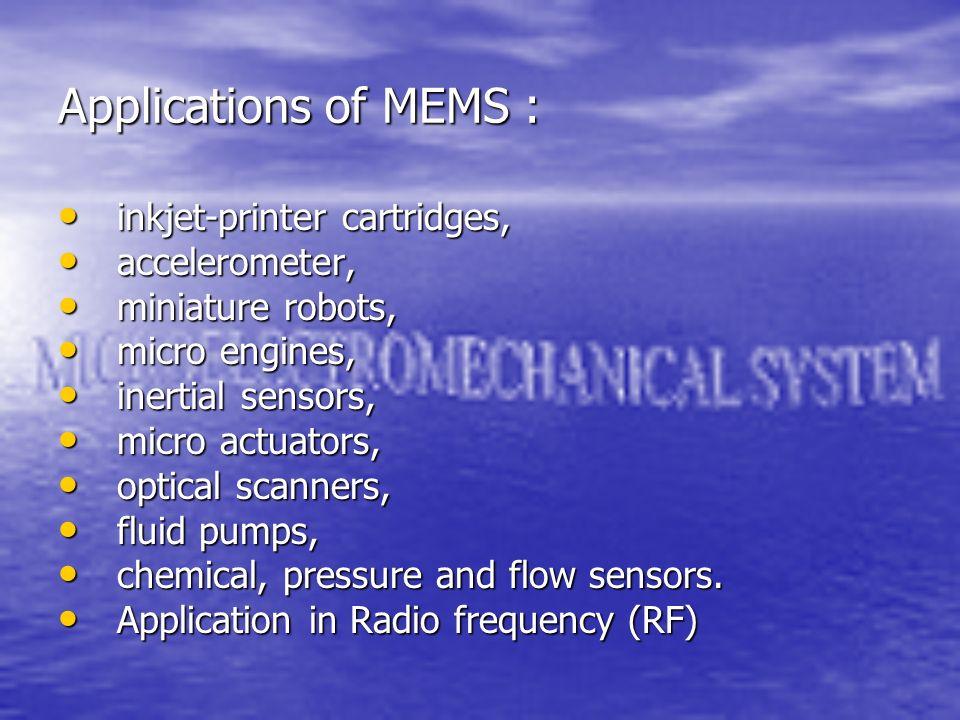 Applications of MEMS : inkjet-printer cartridges, inkjet-printer cartridges, accelerometer, accelerometer, miniature robots, miniature robots, micro e