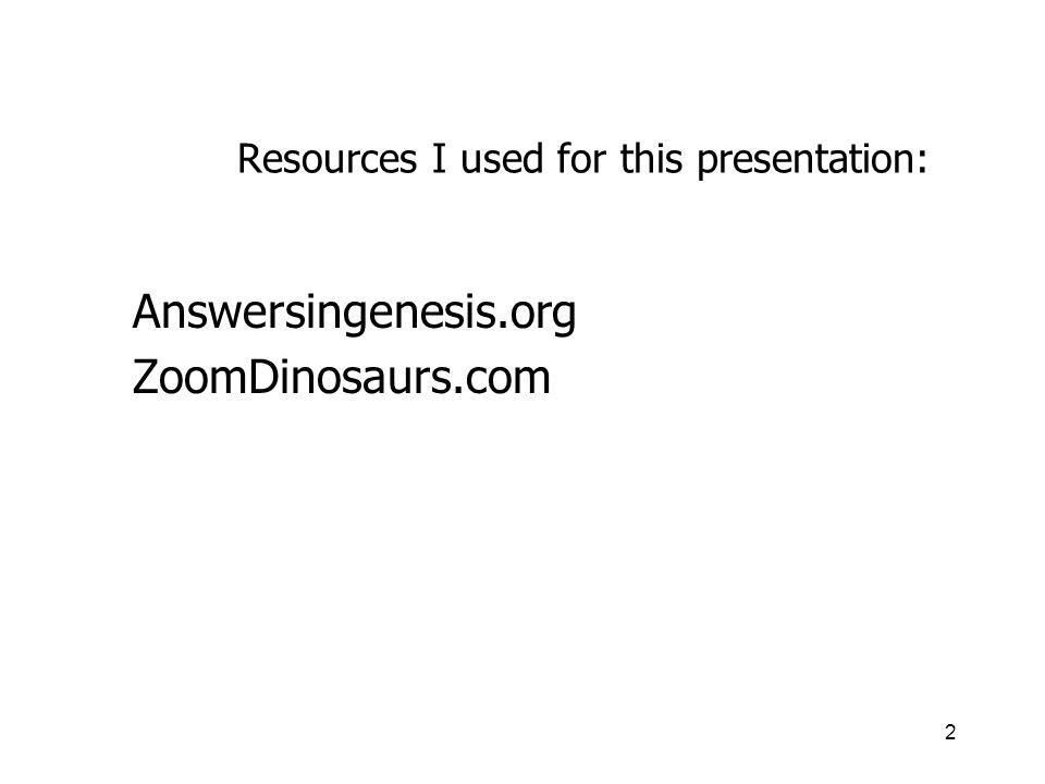 2 Resources I used for this presentation: Answersingenesis.org ZoomDinosaurs.com