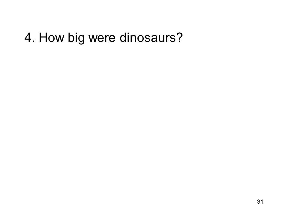 31 4. How big were dinosaurs?