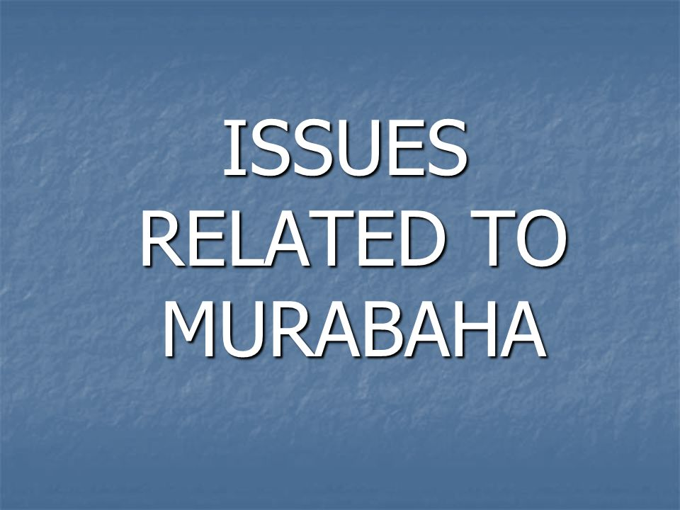 ISSUES RELATED TO MURABAHA ISSUES RELATED TO MURABAHA
