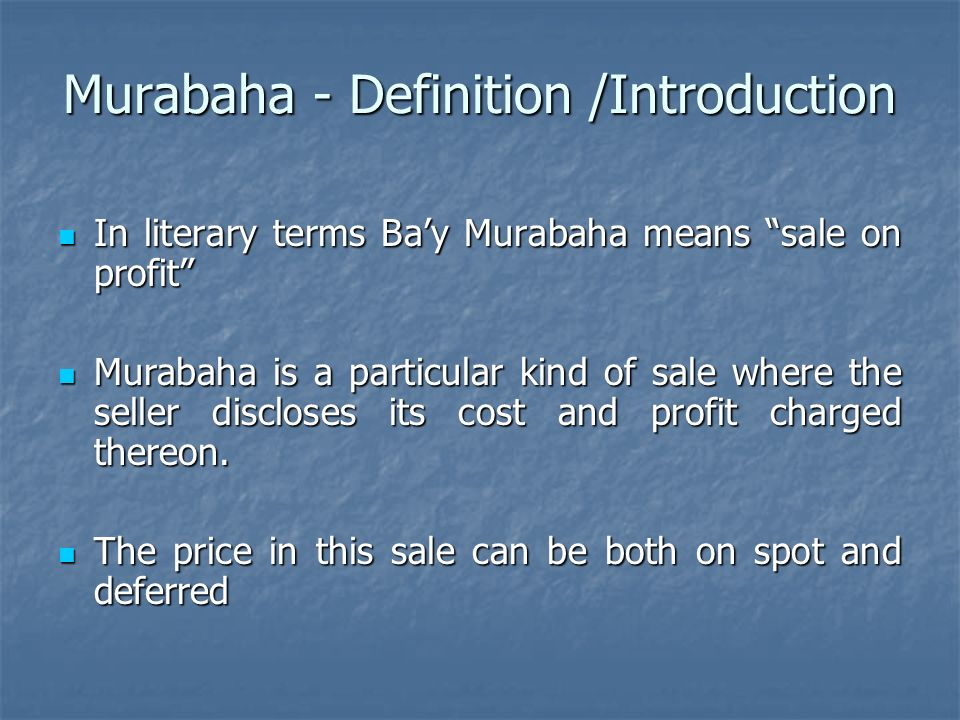 Murabaha - Definition /Introduction In literary terms Bay Murabaha means sale on profit In literary terms Bay Murabaha means sale on profit Murabaha i