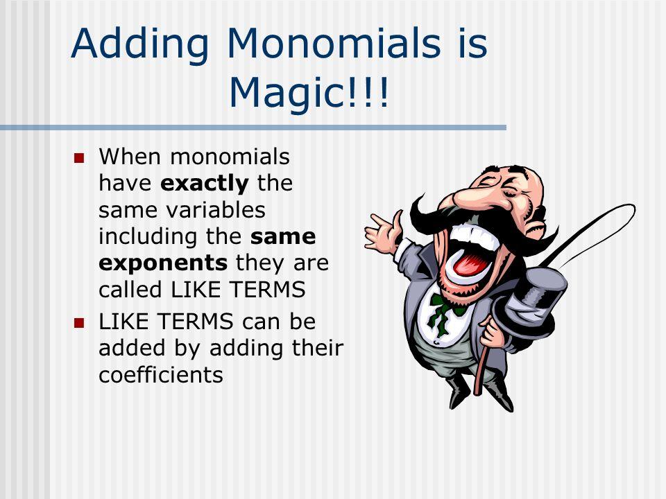 Adding Monomials is Magic!!.
