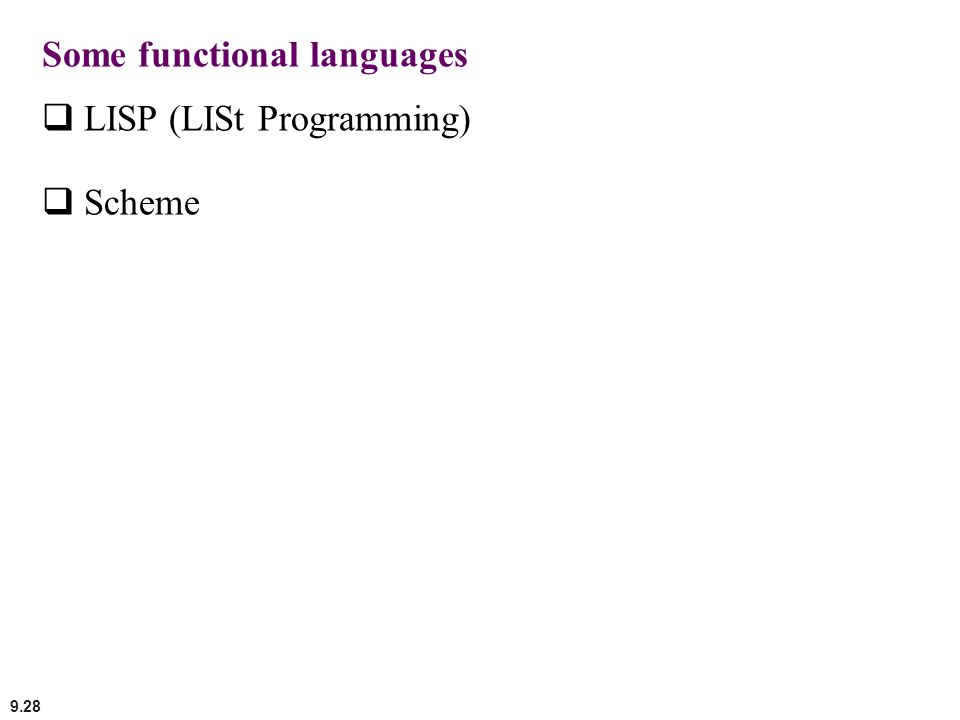 9.28 Some functional languages LISP (LISt Programming) Scheme