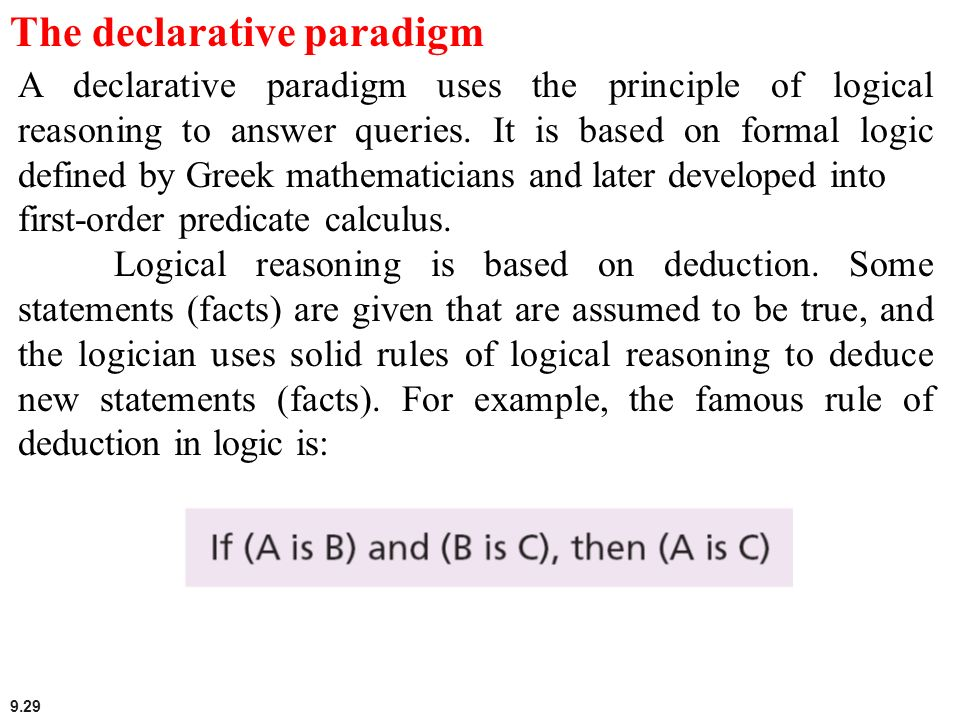 9.29 The declarative paradigm A declarative paradigm uses the principle of logical reasoning to answer queries. It is based on formal logic defined by