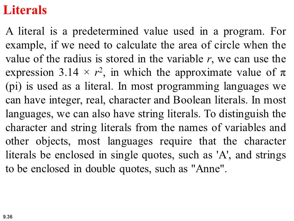 9.36 Literals A literal is a predetermined value used in a program. For example, if we need to calculate the area of circle when the value of the radi