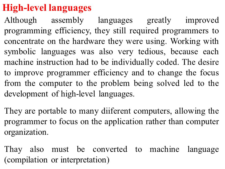 9.8 High-level languages Although assembly languages greatly improved programming efficiency, they still required programmers to concentrate on the ha