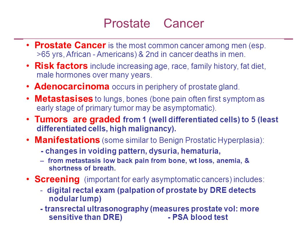 Prostate Cancer Prostate Cancer is the most common cancer among men (esp. >65 yrs, African - Americans) & 2nd in cancer deaths in men. Risk factors in
