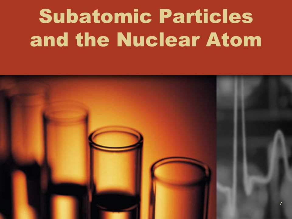 7 Subatomic Particles and the Nuclear Atom