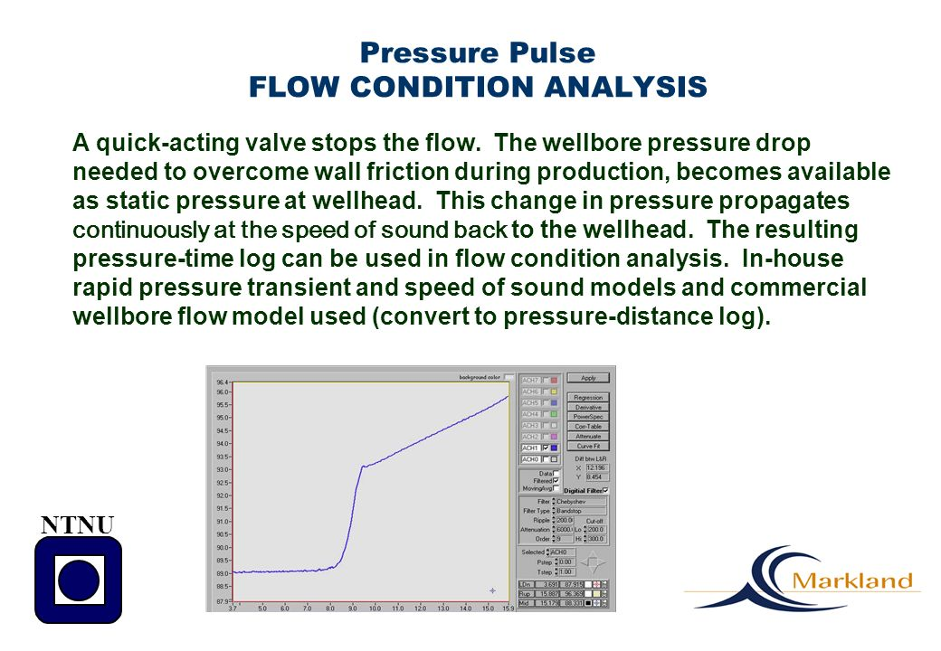 NTNU A quick-acting valve stops the flow. The wellbore pressure drop needed to overcome wall friction during production, becomes available as static p