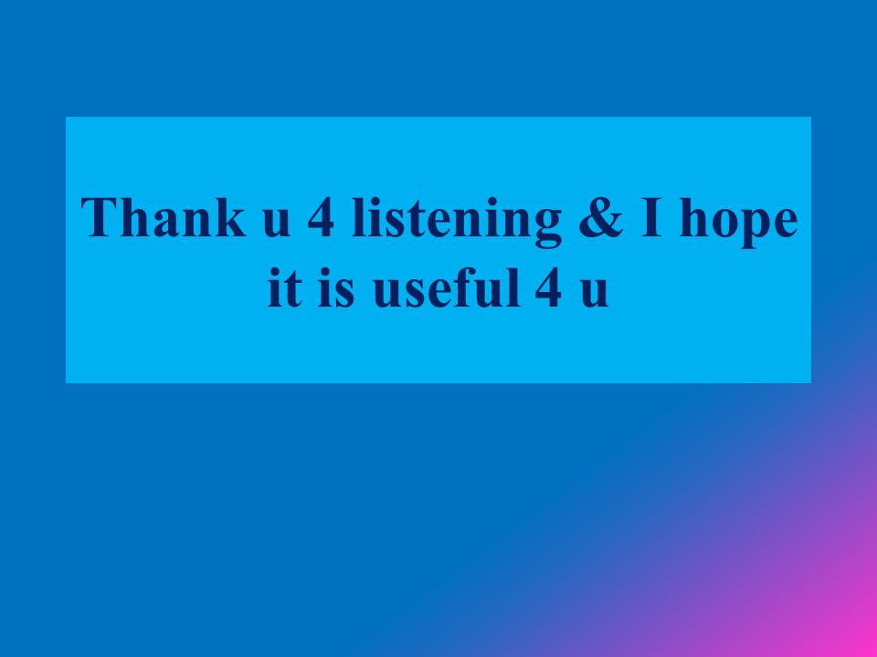 Thank u 4 listening & I hope it is useful 4 u