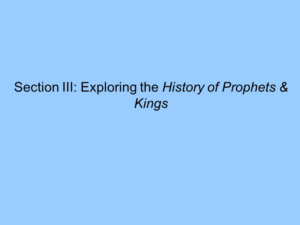 Section III: Exploring the History of Prophets & Kings