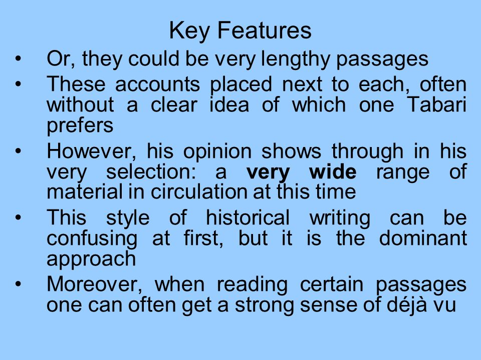 Key Features Or, they could be very lengthy passages These accounts placed next to each, often without a clear idea of which one Tabari prefers Howeve