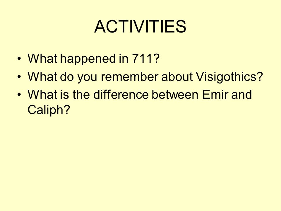 ACTIVITIES What happened in 711.What do you remember about Visigothics.