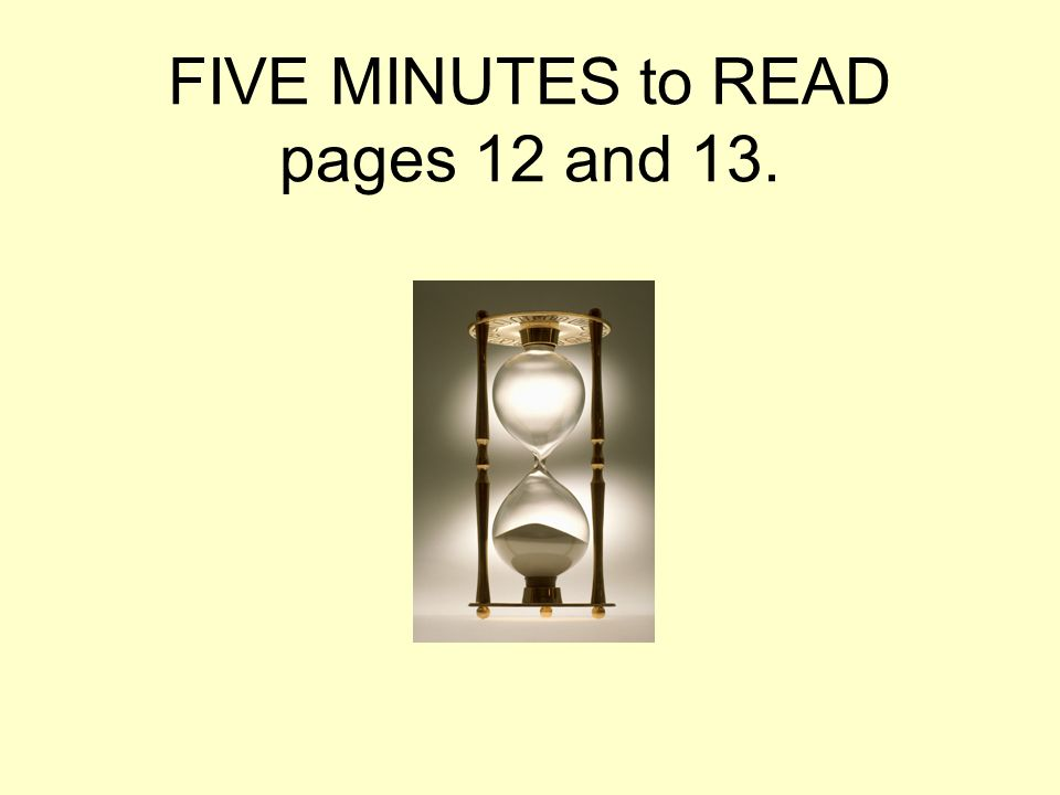 FIVE MINUTES to READ pages 12 and 13.