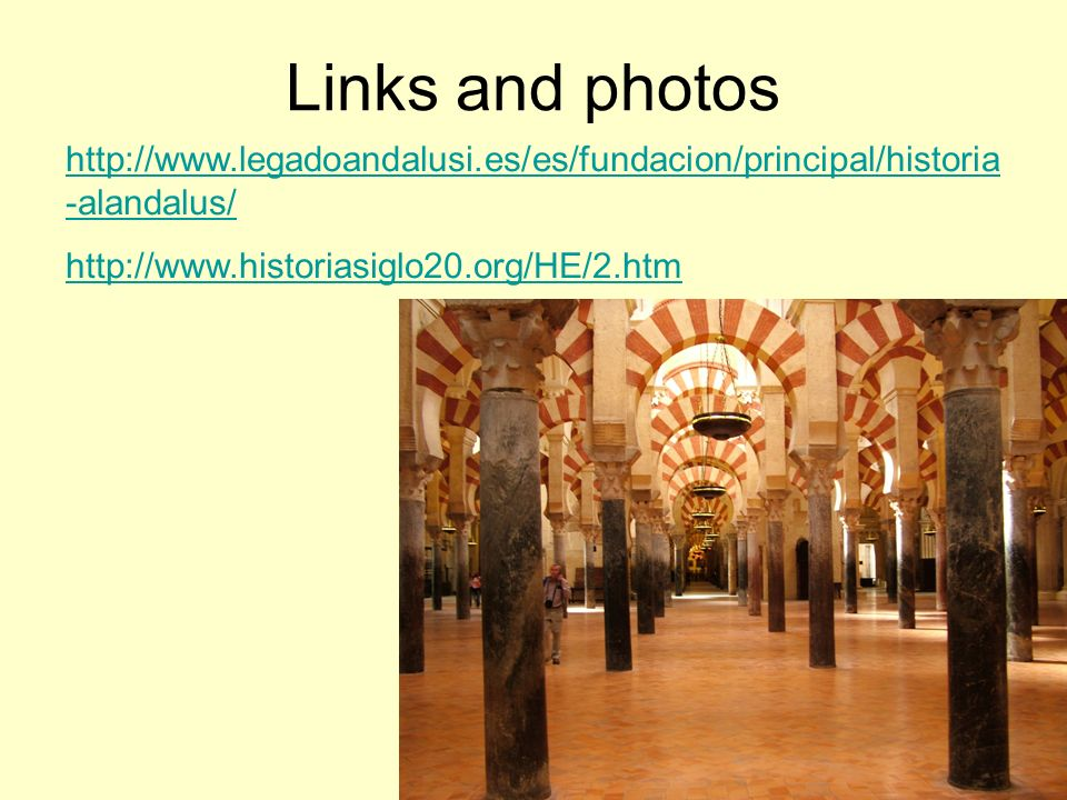 Links and photos http://www.legadoandalusi.es/es/fundacion/principal/historia -alandalus/ http://www.historiasiglo20.org/HE/2.htm