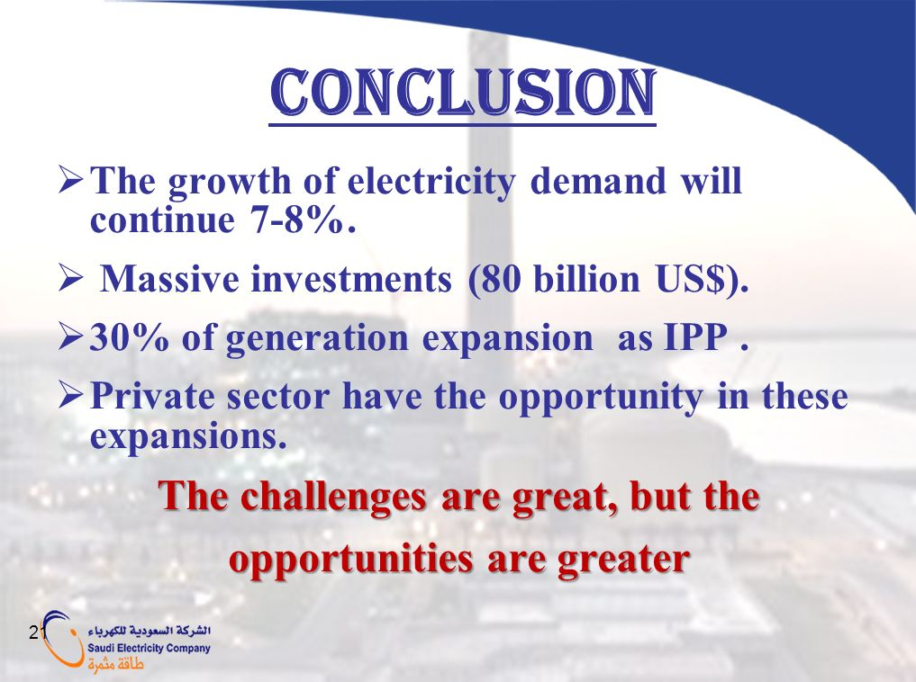 The growth of electricity demand will continue 7-8%. Massive investments (80 billion US$). 30% of generation expansion as IPP. Private sector have the