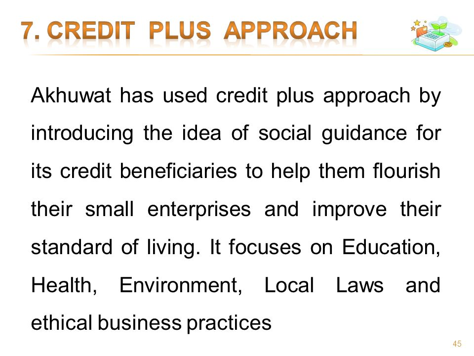 Akhuwat has used credit plus approach by introducing the idea of social guidance for its credit beneficiaries to help them flourish their small enterp