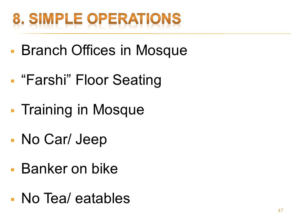47 Branch Offices in Mosque Farshi Floor Seating Training in Mosque No Car/ Jeep Banker on bike No Tea/ eatables