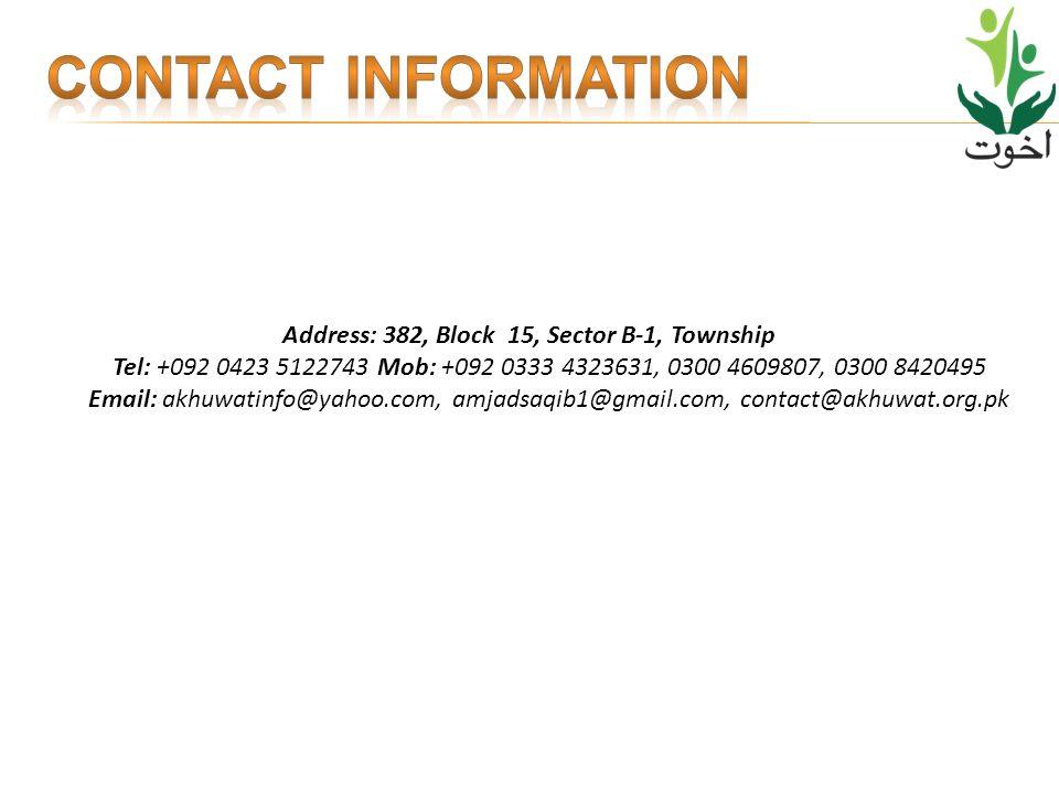Address: 382, Block 15, Sector B-1, Township Tel: +092 0423 5122743 Mob: +092 0333 4323631, 0300 4609807, 0300 8420495 Email: akhuwatinfo@yahoo.com, amjadsaqib1@gmail.com, contact@akhuwat.org.pk